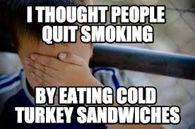 I had no idea why people thought quitting smoking was so hard ... via Relatably.com