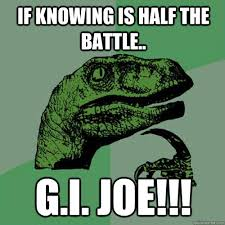 If knowing is half the battle.. G.I. JOE!!! - Philosoraptor ... via Relatably.com