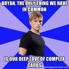bryan, the only thing we have in common is our deep love of ... via Relatably.com