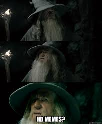HD Memes? - Confused Gandalf - quickmeme via Relatably.com