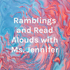 Ramblings and Read Alouds with Ms. Jennifer