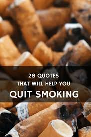 best quit smoking quotes quitting quotes quit 28 quotes that will help you keep going when you stop smoking