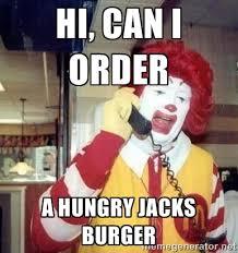 HI, CAN I ORDER A HUNGRY JACKS BURGER - Ronald Mcdonald Call ... via Relatably.com