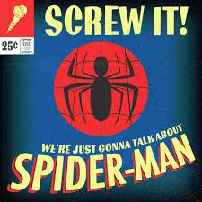Screw It, We're Just Gonna Talk About Spider-Man