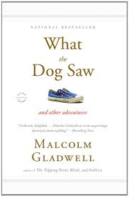 what the dog saw and other adventures malcolm gladwell what the dog saw and other adventures malcolm gladwell 9780316076203 com books