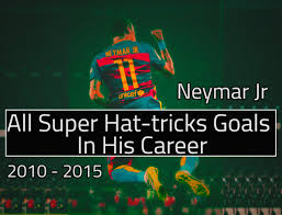 neymar jr all super hat tricks goals in career hd neymar jr 9679 all super hat tricks goals in career 2010 2015 hd