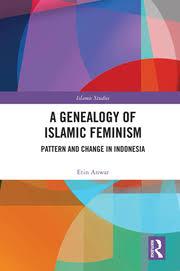 A Genealogy of <b>Islamic</b> Feminism: <b>Pattern</b> and Change in Indonesia ...