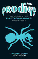 The <b>Prodigy: The</b> Official Story - Electronic Punks - Martin Roach ...