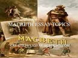 macbeth essay topicsmacbeth essay topics created by essay academy