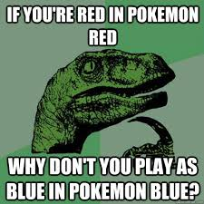 If you're red in pokemon red why don't you play as blue in pokemon ... via Relatably.com
