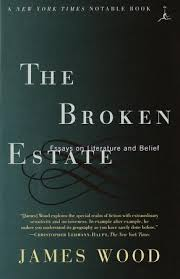 the broken estate essays on literature and belief by james wood