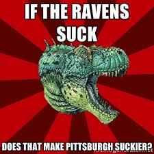 If the Ravens suck Does that make Pittsburgh suckier? - Dinosaur ... via Relatably.com