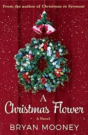 A Christmas Flower: A Novel eBook: Mooney, Bryan ... - Amazon.com
