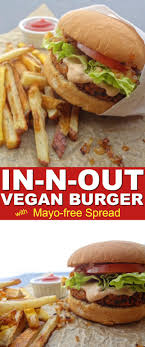 1000 ideas about vegan dinners vegan lunches copycat in n out vegan burger spread