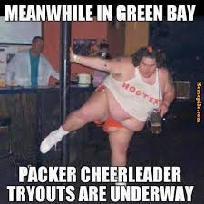meanwhile in,green bay,packers, cheerleader tryouts,are underway ... via Relatably.com