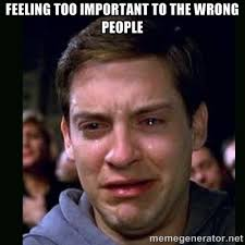 feeling too important to the wrong people - crying peter parker ... via Relatably.com