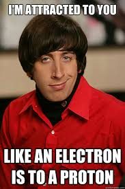 I'm attracted to you like an electron is to a proton - Pickup Line ... via Relatably.com