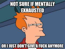 Not sure if mentally exhausted Or I just don't give a fuck anymore ... via Relatably.com