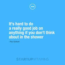 Startup Quotes - It's hard to do a really good job on anything if... via Relatably.com