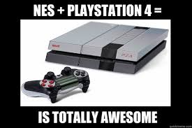 NES + PLAYSTATION 4 = IS TOTALLY AWESOME - NES PS4 Totally Awesome ... via Relatably.com
