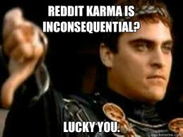 Reddit karma is inconsequential? Lucky you. - Downvoting Roman ... via Relatably.com