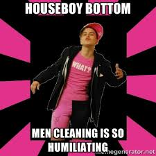 HOUSEBOY BOTTOM MEN CLEANING IS SO HUMILIATING - oppressive trans ... via Relatably.com