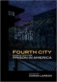fourth city  essays from the prison in america  doran larson    fourth city  essays from the prison in america