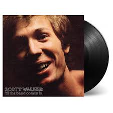 <b>Scott Walker</b>: <b>Til</b> The Band Comes In