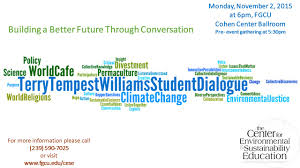 center for environmental and sustainability education this year s terry tempest williams student dialogue entitled climate change building a better future through conversation will take place on monday