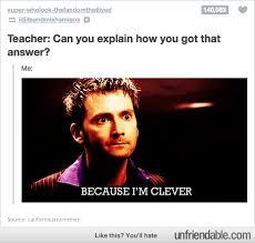 Because I'm clever! - Unfriendable via Relatably.com