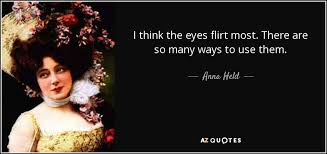 Anna Held quote: I think the eyes flirt most. There are so many... via Relatably.com