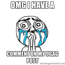 omg i have a comment on my 9gag post - Crying face | Meme Generator via Relatably.com