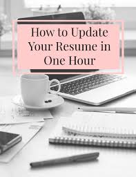 how to update your resume in one hour the beautiful fool how to update your resume in one hour