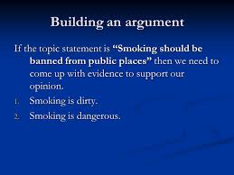 """argumentative essays  choose a topic smoking smoking computer    building an argument if the topic statement is """"smoking should be banned from public places"""