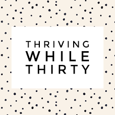 Thriving While Thirty