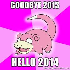 Goodbye 2013 Hello 2014 - Slowpoke   Meme Generator via Relatably.com