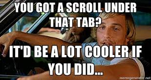 You got a scroll under that tab? It'd be a lot cooler if you did ... via Relatably.com