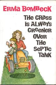 best images about erma bombeck grow hair office the grass is always greener over the septic tank by erma bombeck hb