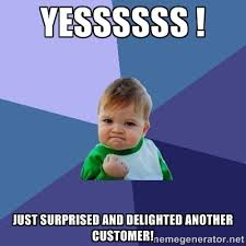 Yessssss ! Just surprised and delighted another customer ... via Relatably.com