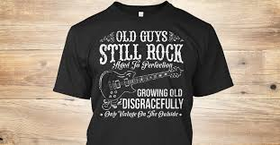 Limited Edition! - <b>OLD GUYS STILL ROCK</b> Aged To Perfection ...