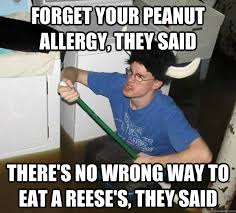 forget your peanut allergy, they said there's no wrong way to eat ... via Relatably.com