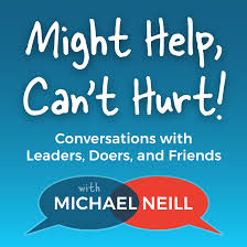 Might Help, Can't Hurt! Conversations with Leaders, Doers, and Friends