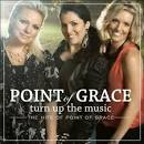 Turn Up the Music: The Hits of Point of Grace