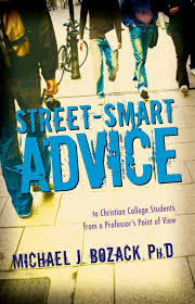 street smart advice to christian college students from a street smart advice to christian college students from a professor s point of view michael j bozack 9781933204796 com books