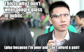 Google Glass Meme | WeKnowMemes via Relatably.com