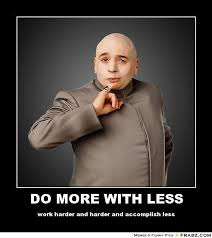 DO MORE WITH LESS... - Dr. Evil Meme Generator Posterizer via Relatably.com