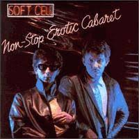 <b>Soft Cell</b> - <b>Non-Stop</b> Erotic Cabaret (album review ) | Sputnikmusic
