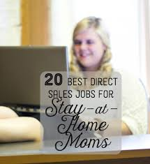 the best direct s company jobs for stay at home moms the 20 best direct s company jobs for stay at home moms toughnickel