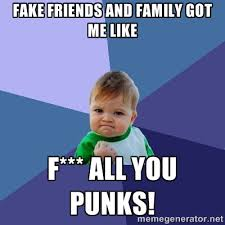 FAKE FRIENDS AND FAMILY GOT ME LIKE F*** ALL YOU PUNKS! - Success ... via Relatably.com