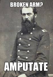 Broken Arm? amputate - Civil War Doctor - quickmeme via Relatably.com